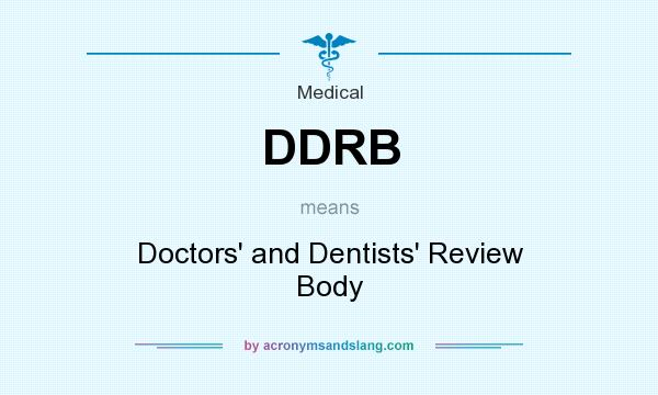 What does DDRB mean? It stands for Doctors` and Dentists` Review Body