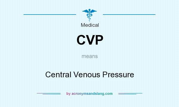 What does CVP mean? It stands for Central Venous Pressure