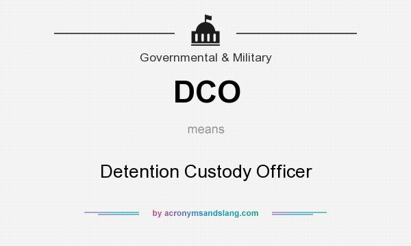 What does DCO mean? It stands for Detention Custody Officer