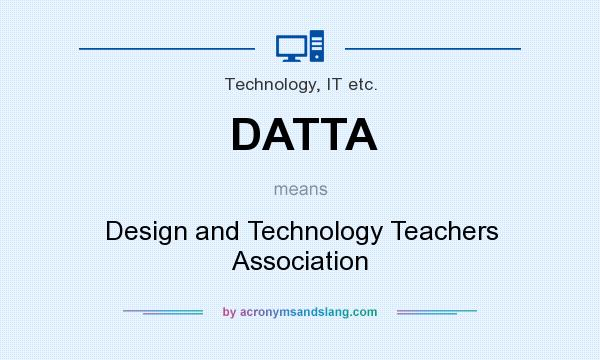 What does DATTA mean? It stands for Design and Technology Teachers Association