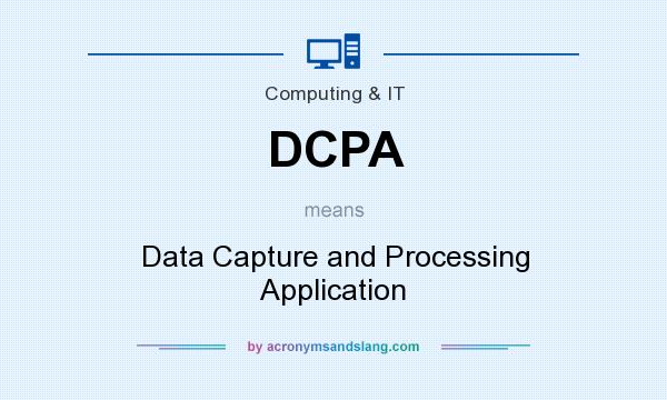 What does DCPA mean? It stands for Data Capture and Processing Application