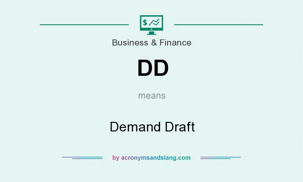 What does DD mean? It stands for Demand Draft