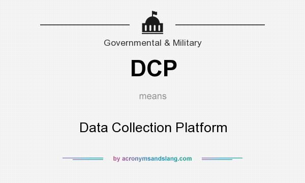 What does DCP mean? It stands for Data Collection Platform