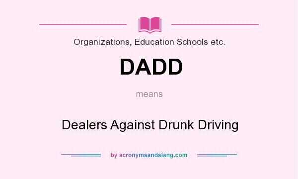 What does DADD mean? It stands for Dealers Against Drunk Driving