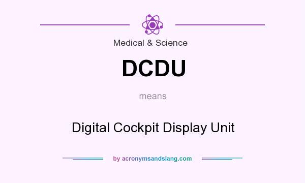 What does DCDU mean? It stands for Digital Cockpit Display Unit