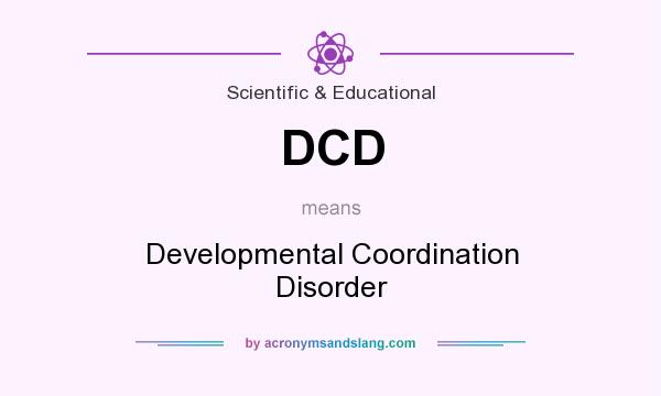 What does DCD mean? It stands for Developmental Coordination Disorder