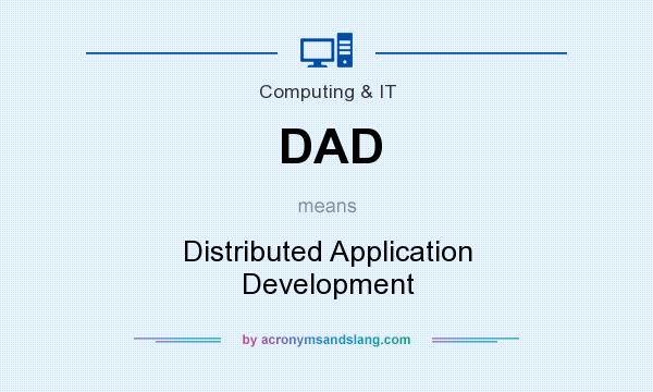 What does DAD mean? It stands for Distributed Application Development