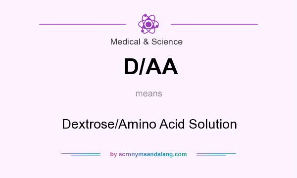 What does D/AA mean? It stands for Dextrose/Amino Acid Solution
