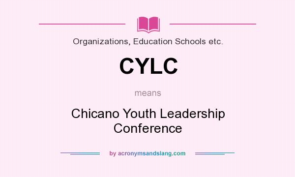 What does CYLC mean? It stands for Chicano Youth Leadership Conference
