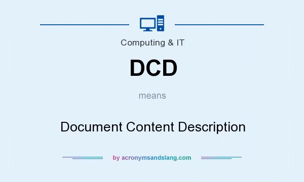 What does DCD mean? It stands for Document Content Description