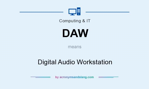 What does DAW mean? It stands for Digital Audio Workstation