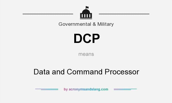 What does DCP mean? It stands for Data and Command Processor