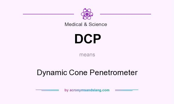 What does DCP mean? It stands for Dynamic Cone Penetrometer