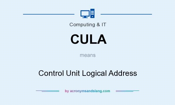 What does CULA mean? It stands for Control Unit Logical Address