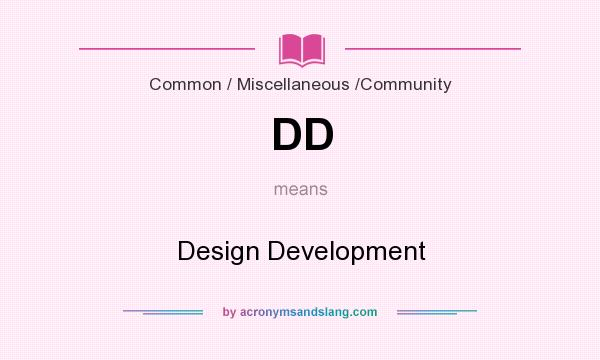 What does DD mean? It stands for Design Development