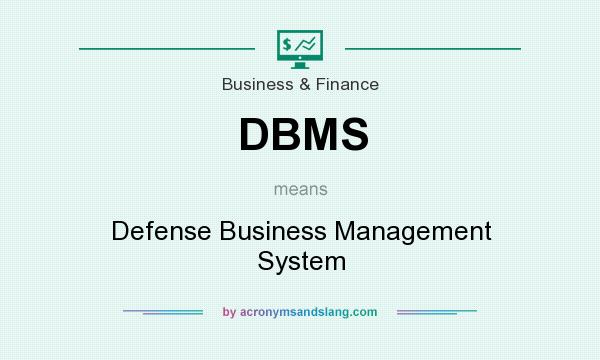 What does DBMS mean? It stands for Defense Business Management System