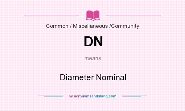 What does DN mean? It stands for Diameter Nominal