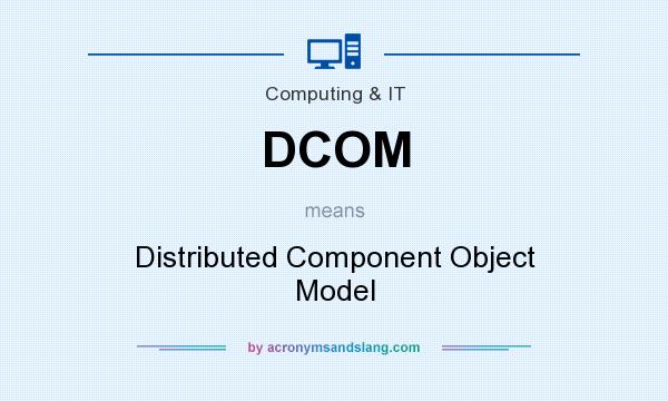 What does DCOM mean? It stands for Distributed Component Object Model