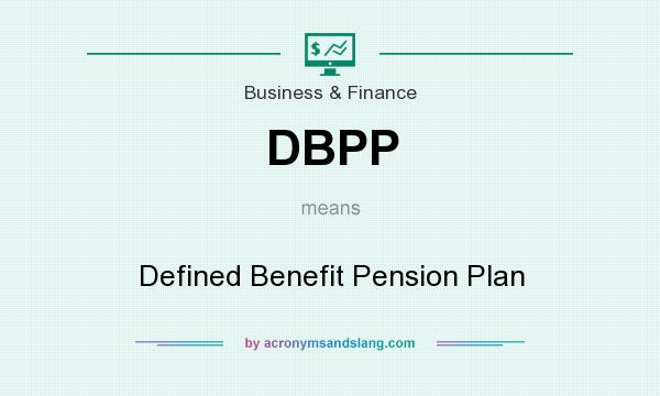 What does DBPP mean? It stands for Defined Benefit Pension Plan