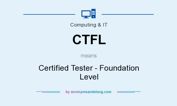 What does CTFL mean? It stands for Certified Tester - Foundation Level