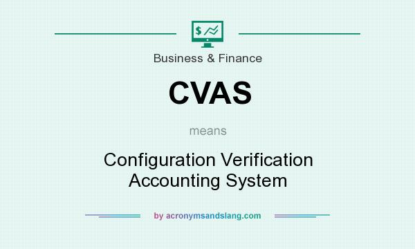 What does CVAS mean? It stands for Configuration Verification Accounting System