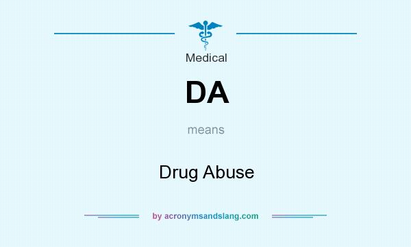 What does DA mean? It stands for Drug Abuse