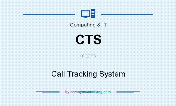 What does CTS mean? It stands for Call Tracking System