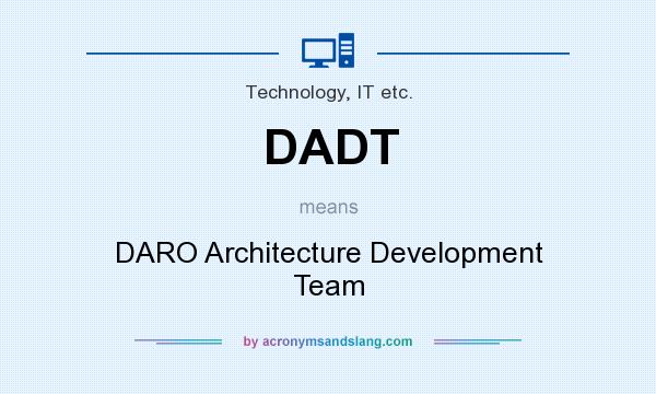 What does DADT mean? It stands for DARO Architecture Development Team