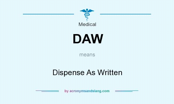 What does DAW mean? It stands for Dispense As Written