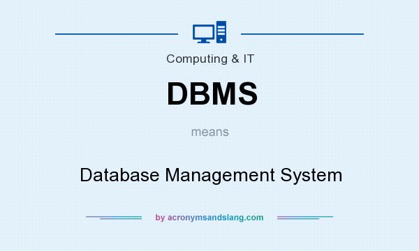 What does DBMS mean? It stands for Database Management System