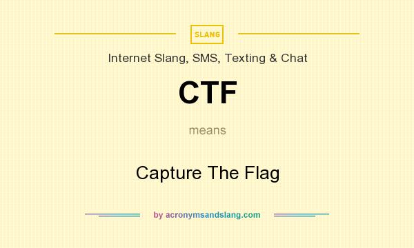 What does CTF mean? It stands for Capture The Flag