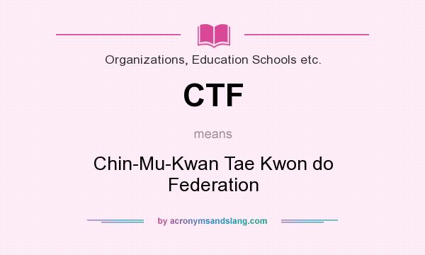 What does CTF mean? It stands for Chin-Mu-Kwan Tae Kwon do Federation