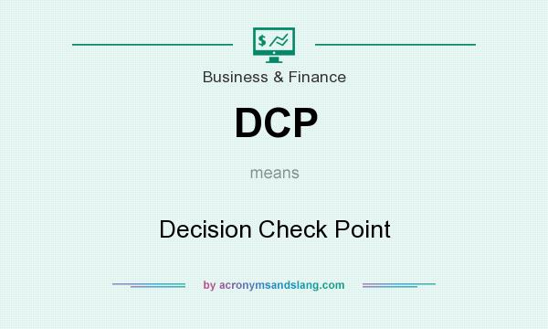 What does DCP mean? It stands for Decision Check Point