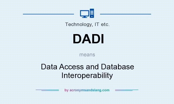What does DADI mean? It stands for Data Access and Database Interoperability