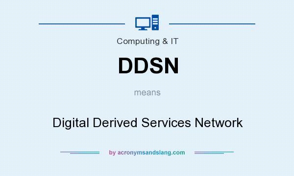 What does DDSN mean? It stands for Digital Derived Services Network