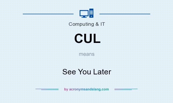 What does CUL mean? It stands for See You Later