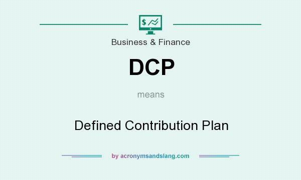 What does DCP mean? It stands for Defined Contribution Plan