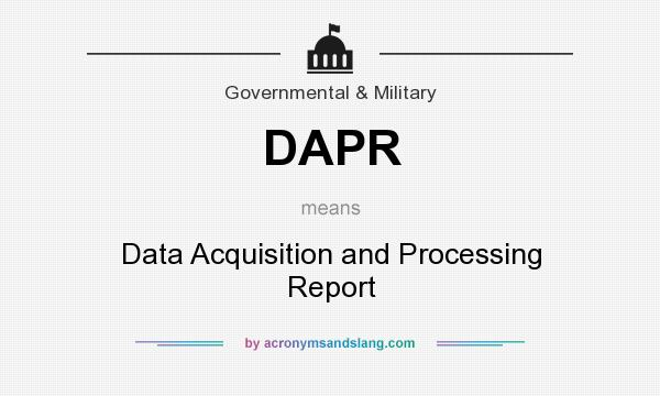 What does DAPR mean? It stands for Data Acquisition and Processing Report