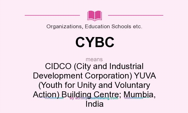 What does CYBC mean? It stands for CIDCO (City and Industrial Development Corporation) YUVA (Youth for Unity and Voluntary Action) Building Centre; Mumbia, India