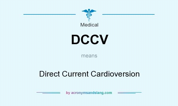 What does DCCV mean? It stands for Direct Current Cardioversion