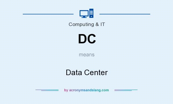 What does DC mean? It stands for Data Center
