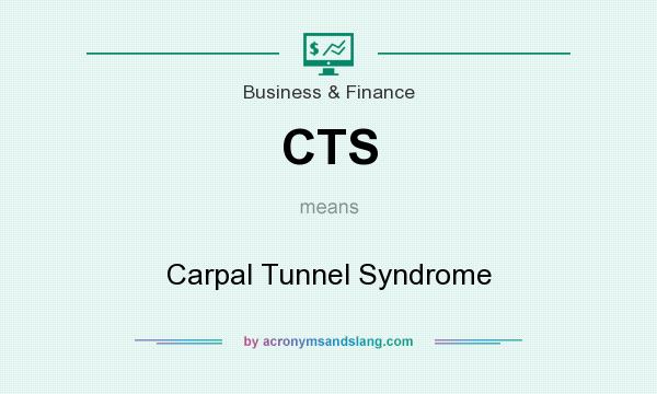 What does CTS mean? It stands for Carpal Tunnel Syndrome