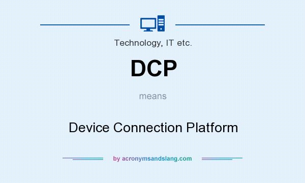 What does DCP mean? It stands for Device Connection Platform