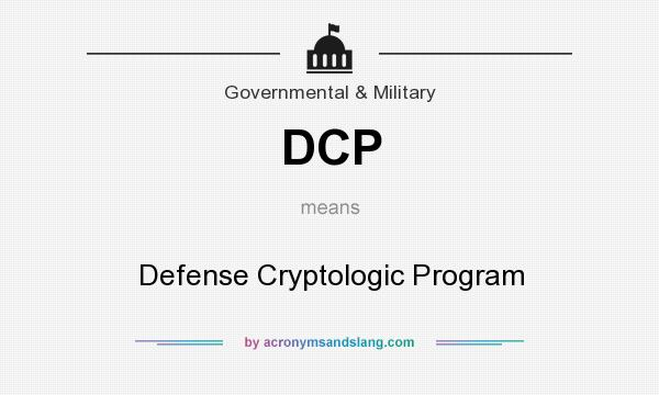 What does DCP mean? It stands for Defense Cryptologic Program