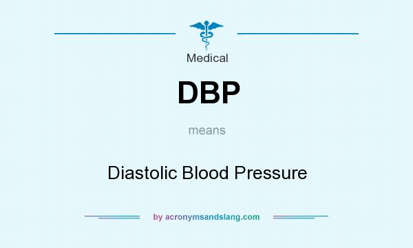 What does DBP mean? It stands for Diastolic Blood Pressure