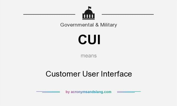 What does CUI mean? It stands for Customer User Interface