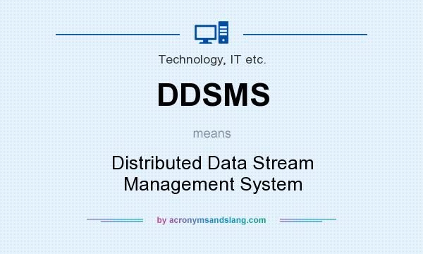 What does DDSMS mean? It stands for Distributed Data Stream Management System
