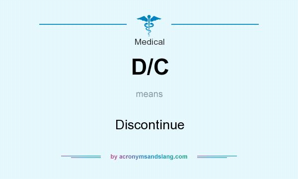 What does D/C mean? It stands for Discontinue