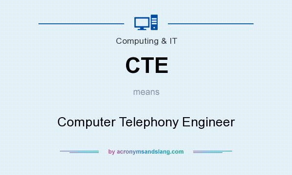 What does CTE mean? It stands for Computer Telephony Engineer