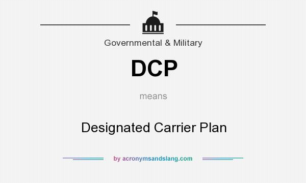 What does DCP mean? It stands for Designated Carrier Plan